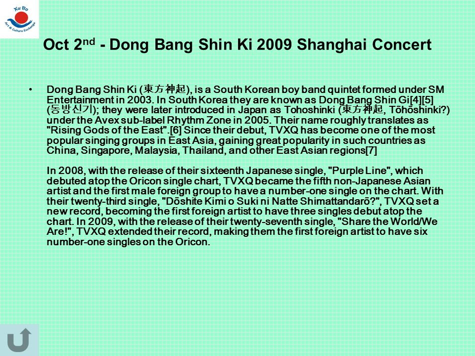 Oct 2 nd - Dong Bang Shin Ki 2009 Shanghai Concert Dong Bang Shin Ki ( 東方神起 ), is a South Korean boy band quintet formed under SM Entertainment in 200
