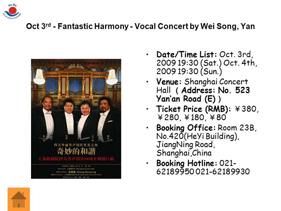 Oct 3 rd - Fantastic Harmony - Vocal Concert by Wei Song, Yan Date/Time List: Oct. 3rd, 2009 19:30 (Sat.) Oct. 4th, 2009 19:30 (Sun.) Venue: Shanghai