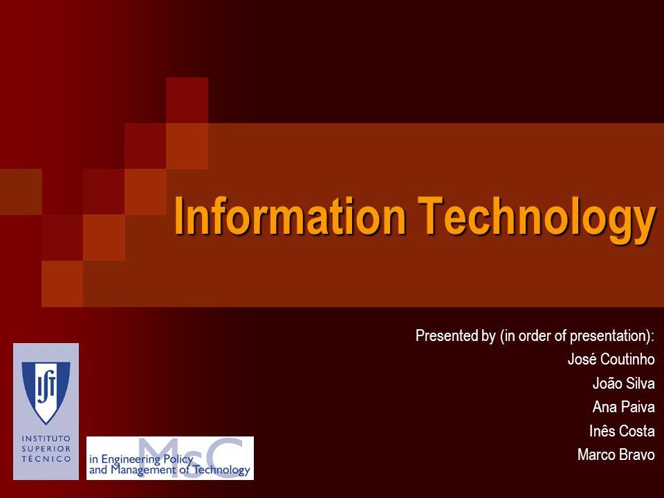 Information Technology Presented by (in order of presentation): José Coutinho João Silva Ana Paiva Inês Costa Marco Bravo