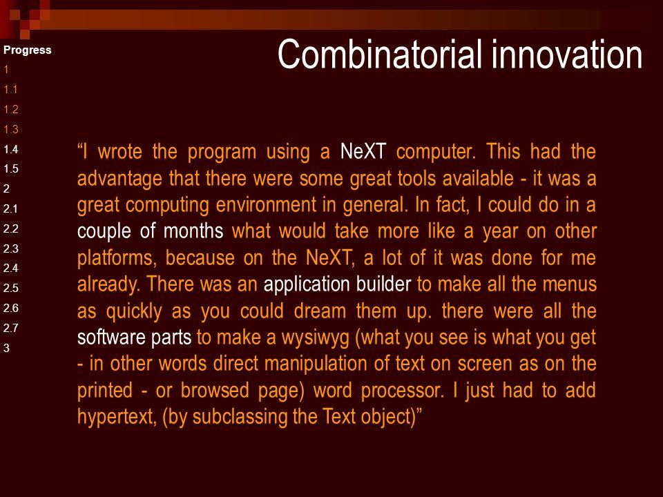 Combinatorial innovation Progress 1 1.1 1.2 1.3 1.4 1.5 2 2.1 2.2 2.3 2.4 2.5 2.6 2.7 3 I wrote the program using a NeXT computer.