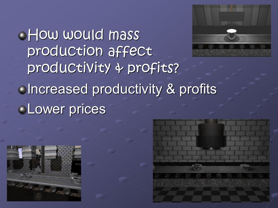 How would mass production affect productivity & profits.