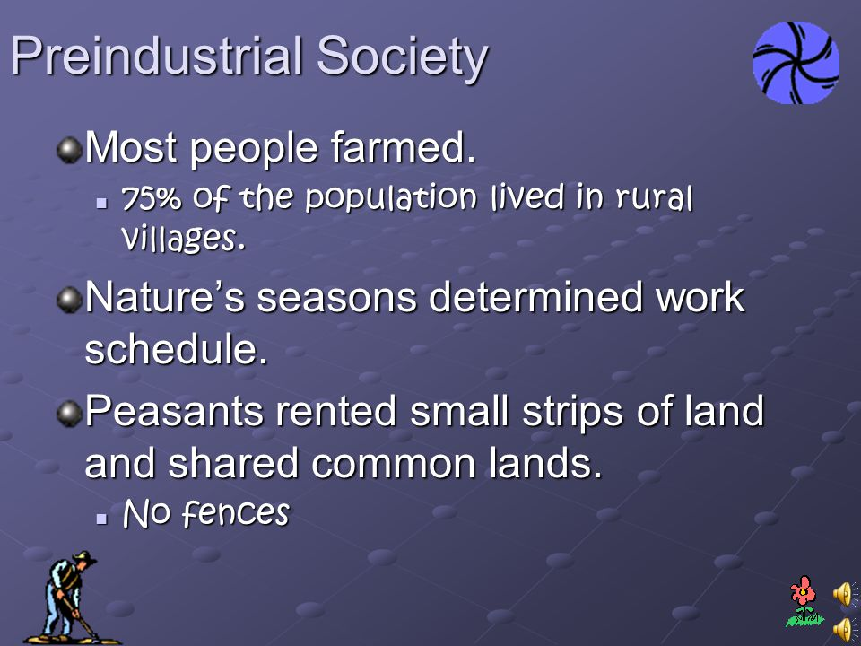 Preindustrial Society Most people farmed.75% of the population lived in rural villages.