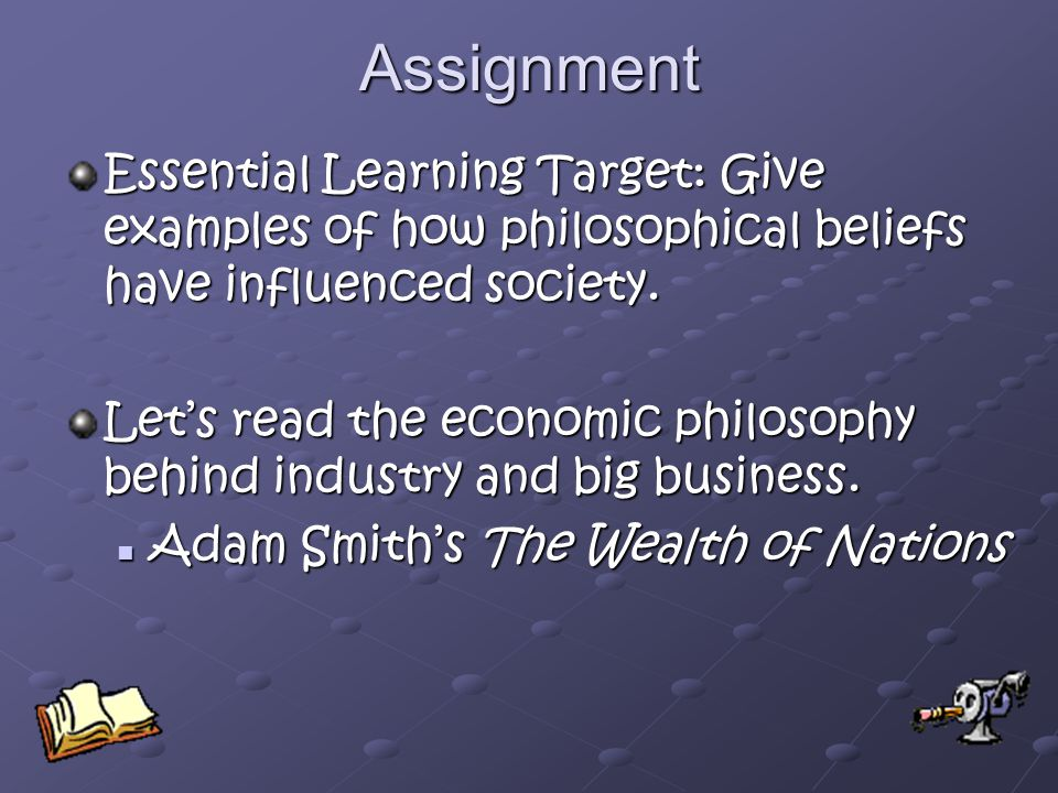 Assignment Essential Learning Target: Give examples of how philosophical beliefs have influenced society.