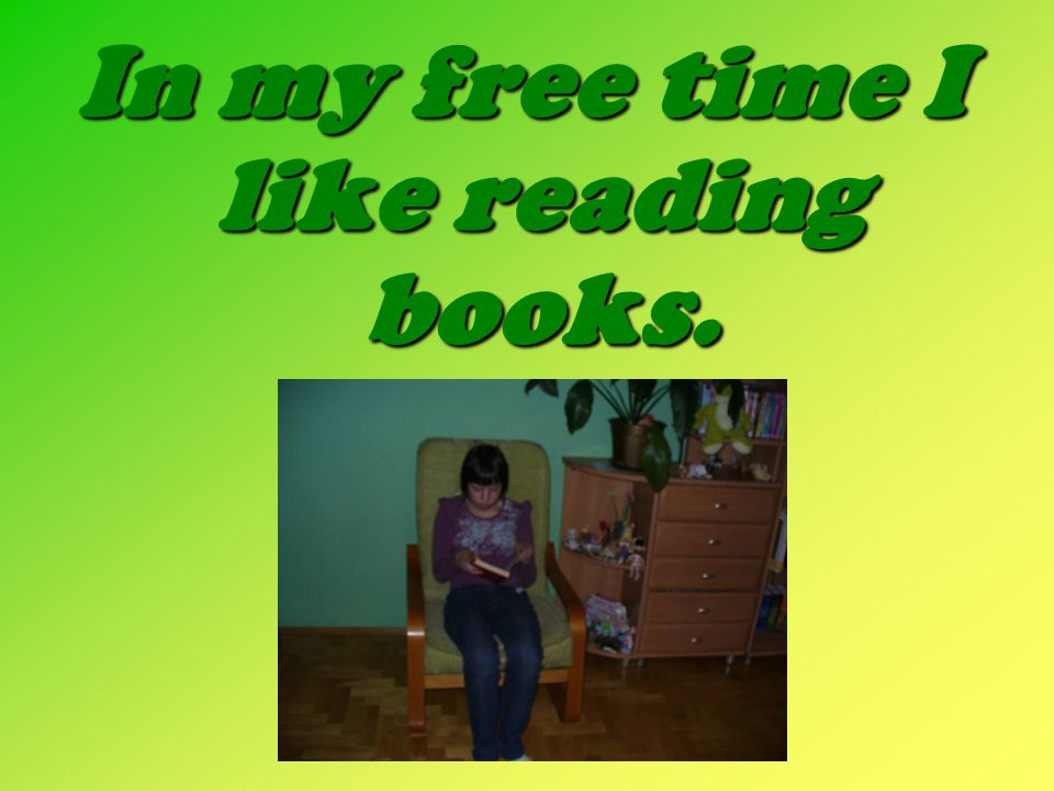 In my free time I like reading books.