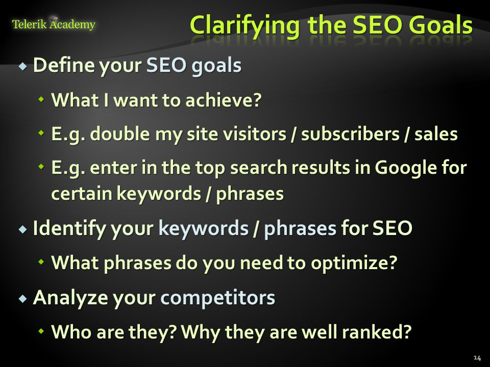  Define your SEO goals  What I want to achieve.  E.g.