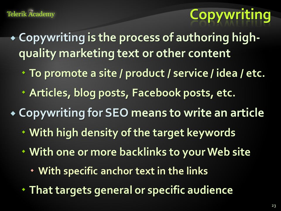  Copywriting is the process of authoring high- quality marketing text or other content  To promote a site / product / service / idea / etc.