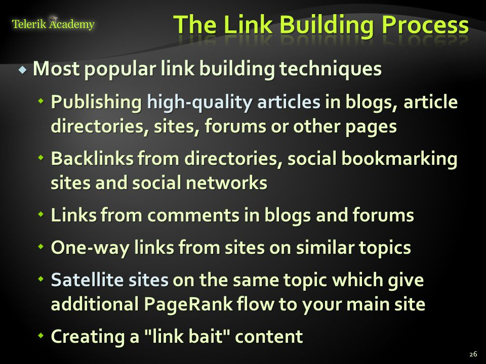  Most popular link building techniques  Publishing high-quality articles in blogs, article directories, sites, forums or other pages  Backlinks from directories, social bookmarking sites and social networks  Links from comments in blogs and forums  One-way links from sites on similar topics  Satellite sites on the same topic which give additional PageRank flow to your main site  Creating a link bait content 26