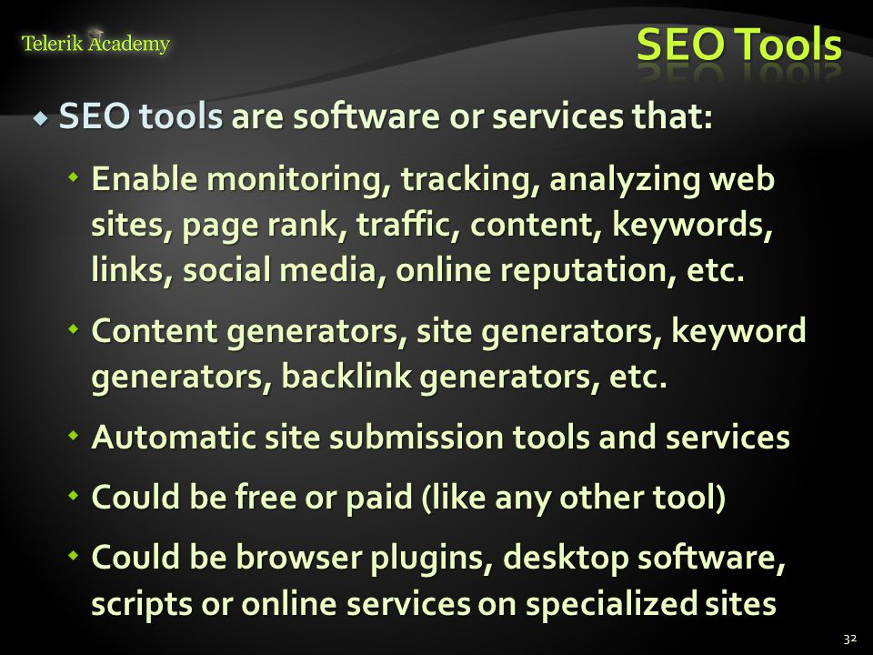  SEO tools are software or services that:  Enable monitoring, tracking, analyzing web sites, page rank, traffic, content, keywords, links, social media, online reputation, etc.