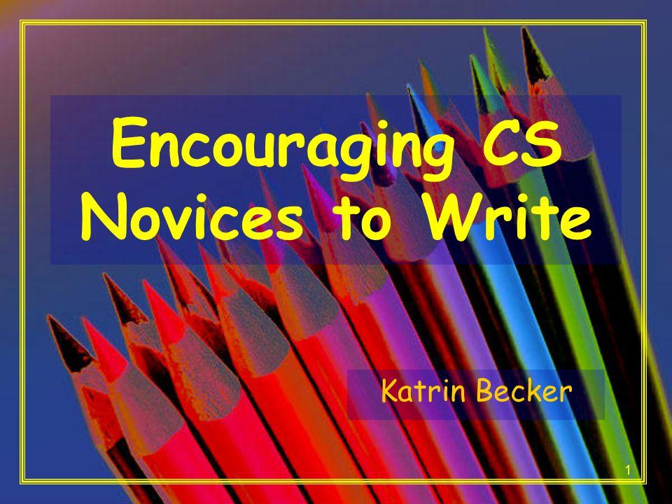1 Encouraging CS Novices to Write Katrin Becker