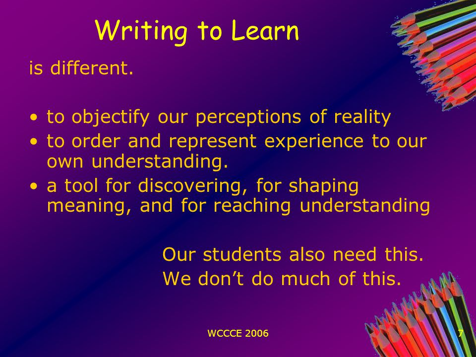 WCCCE 20067 Writing to Learn is different.