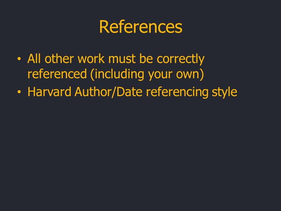 References All other work must be correctly referenced (including your own) Harvard Author/Date referencing style