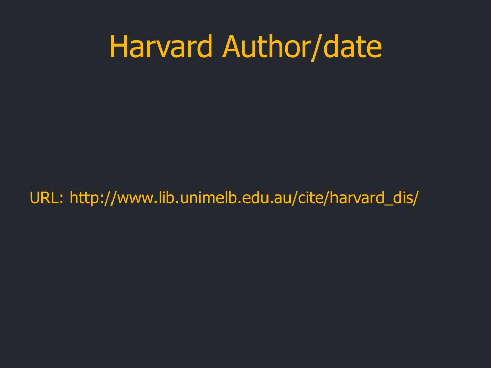 Harvard Author/date URL: http://www.lib.unimelb.edu.au/cite/harvard_dis/