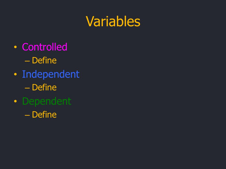 Variables Controlled – Define Independent – Define Dependent – Define