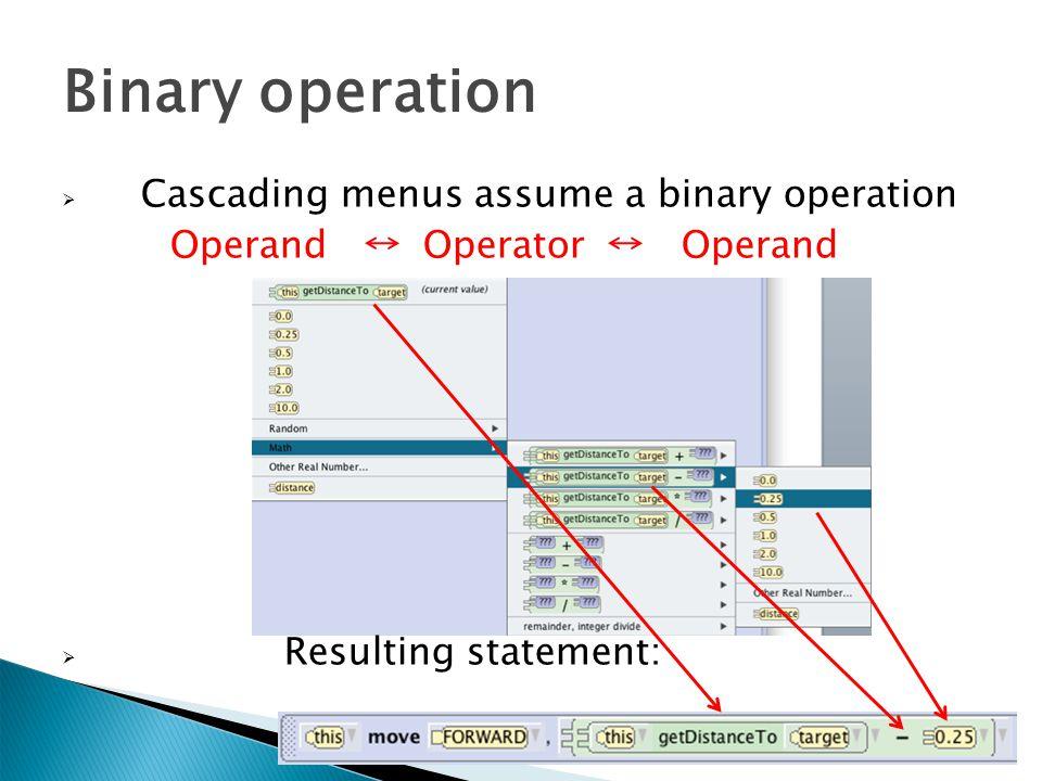 Binary operation  Cascading menus assume a binary operation Operand Operator Operand  Resulting statement:
