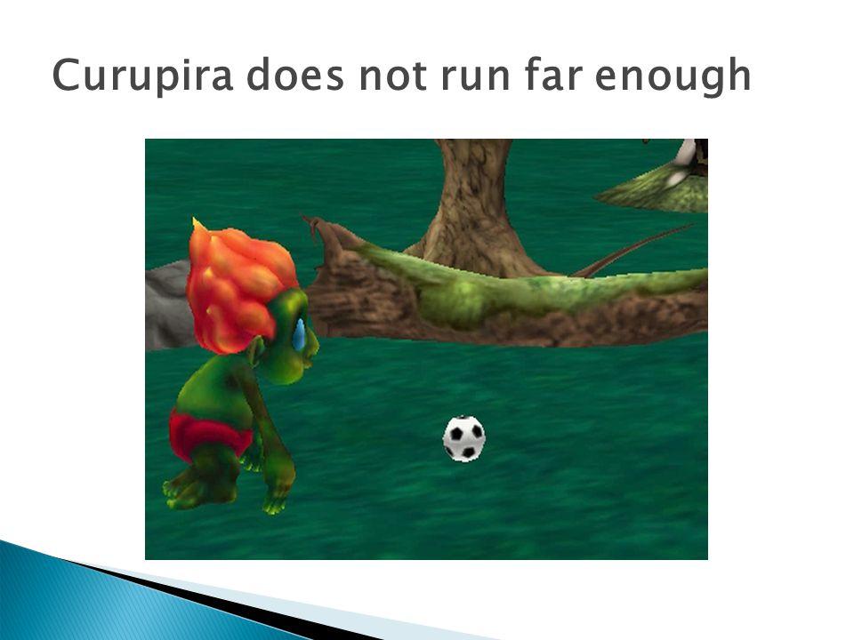 Curupira does not run far enough