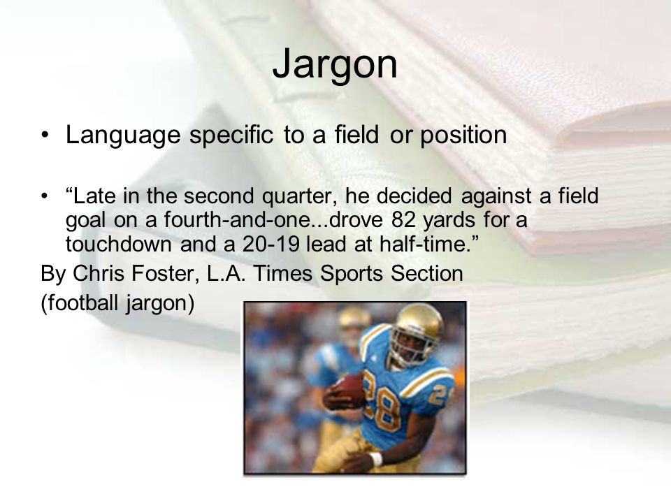 "Jargon Language specific to a field or position ""Late in the second quarter, he decided against a field goal on a fourth-and-one...drove 82 yards for"