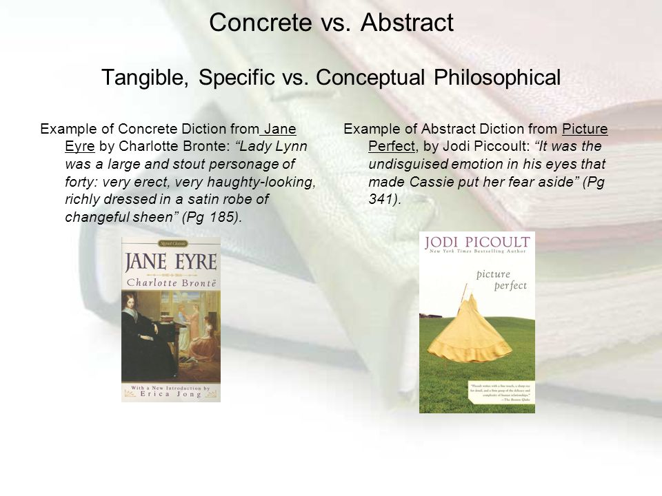 "Concrete vs. Abstract Tangible, Specific vs. Conceptual Philosophical Example of Concrete Diction from Jane Eyre by Charlotte Bronte: ""Lady Lynn was a"