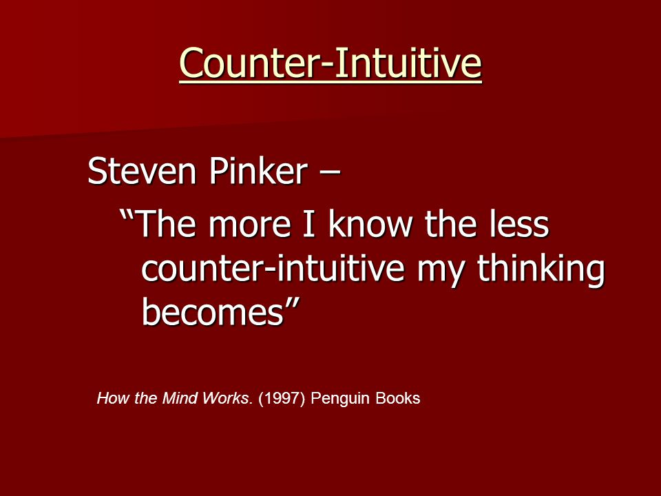 Counter-Intuitive Steven Pinker – The more I know the less counter-intuitive my thinking becomes How the Mind Works.