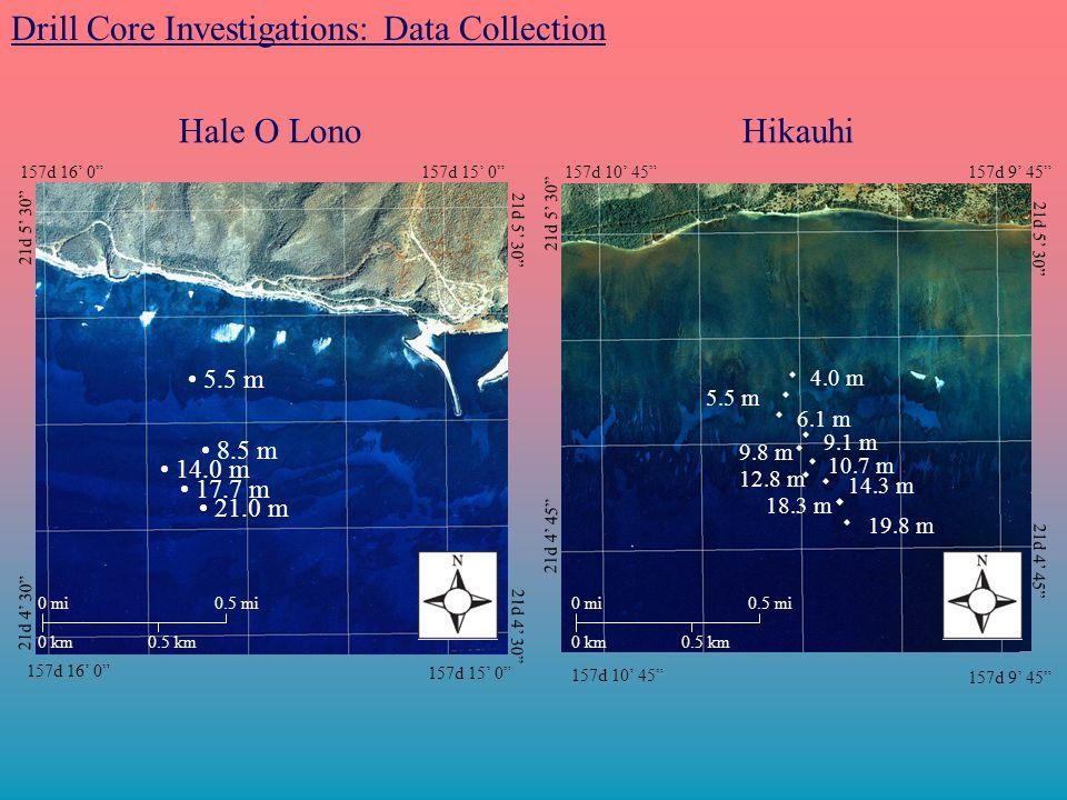 157d 16' 0 157d 15' 0 21d 4' 30 157d 16' 0 157d 15' 0 21d 5' 30 21d 4' 30 5.5 m 8.5 m 14.0 m 17.7 m 21.0 m Drill Core Investigations: Data Collection Hale O LonoHikauhi 157d 10' 45 157d 9' 45 21d 5' 30 21d 4' 45 4.0 m 5.5 m 9.1 m 14.3 m 19.8 m 9.8 m 6.1 m 10.7 m 18.3 m 12.8 m 0 km 0 mi 0.5 km 0.5 mi 0 km 0 mi 0.5 km 0.5 mi