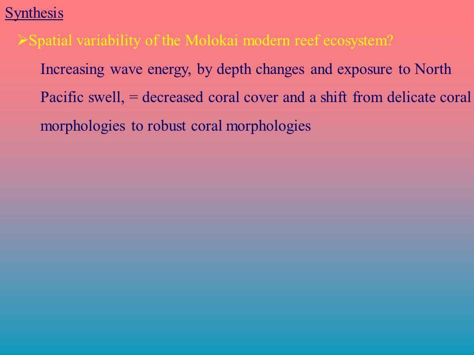 Synthesis  Spatial variability of the Molokai modern reef ecosystem.