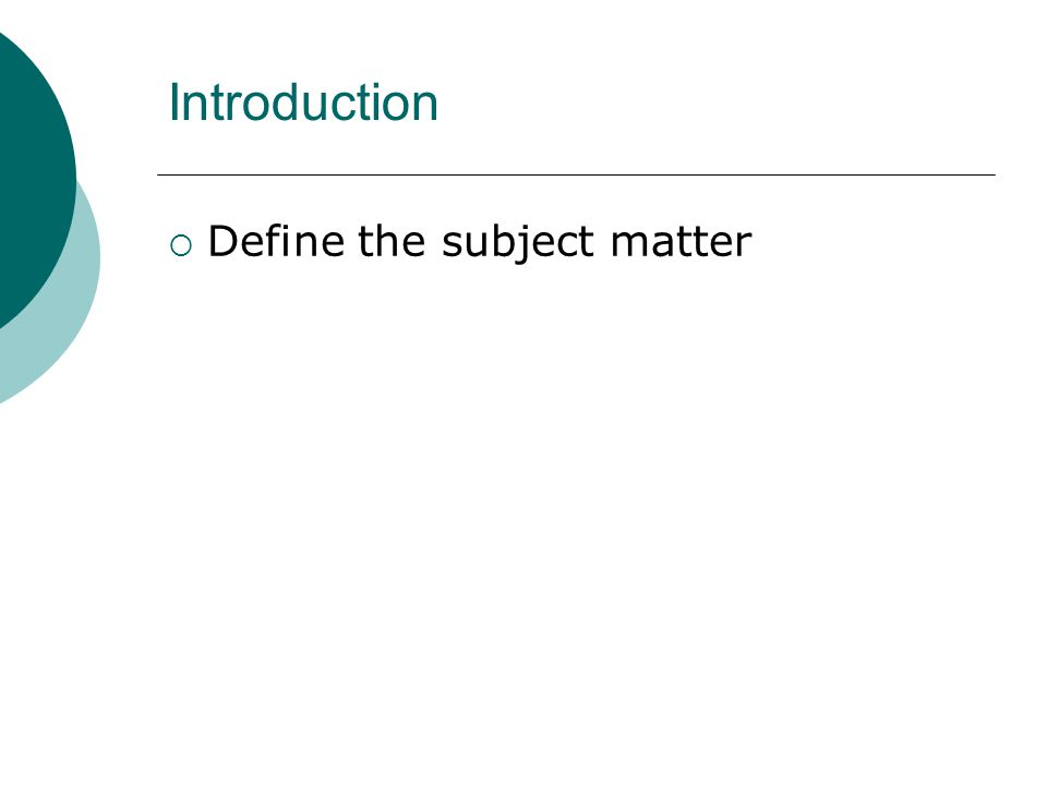 Introduction  Define the subject matter