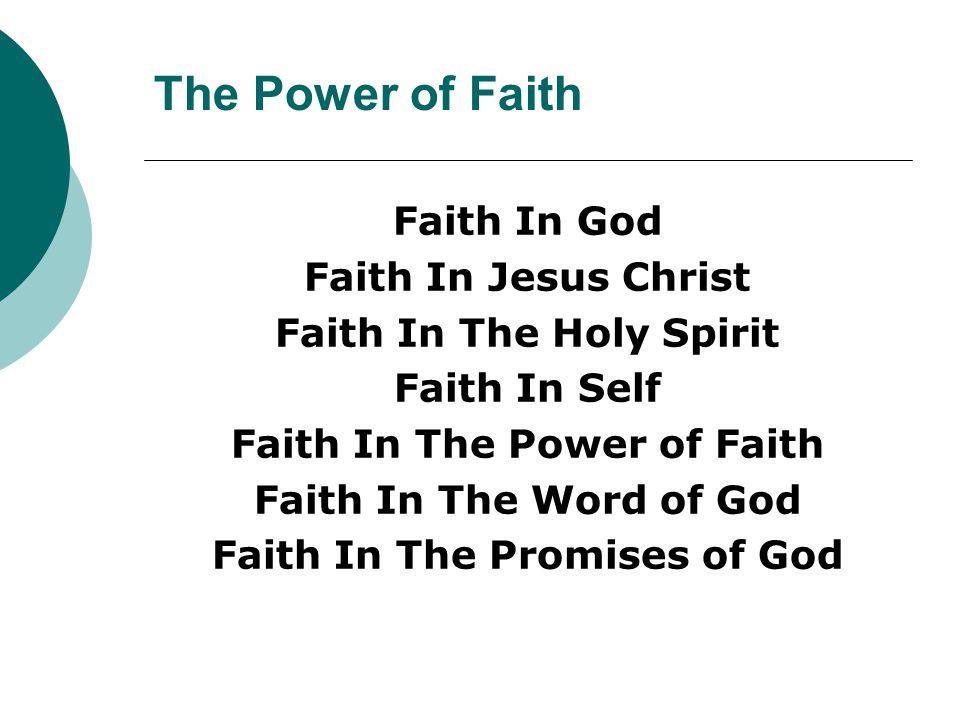 The Power of Faith Faith In God Faith In Jesus Christ Faith In The Holy Spirit Faith In Self Faith In The Power of Faith Faith In The Word of God Faith In The Promises of God