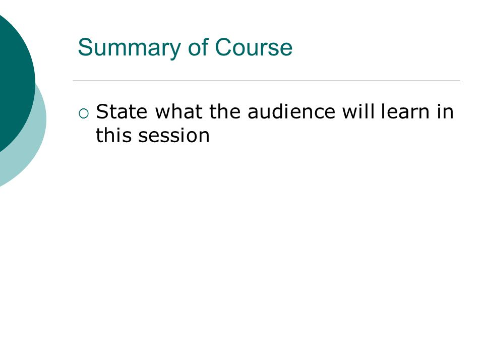Summary of Course  State what the audience will learn in this session