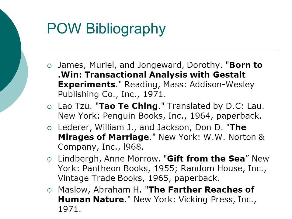 POW Bibliography  James, Muriel, and Jongeward, Dorothy.