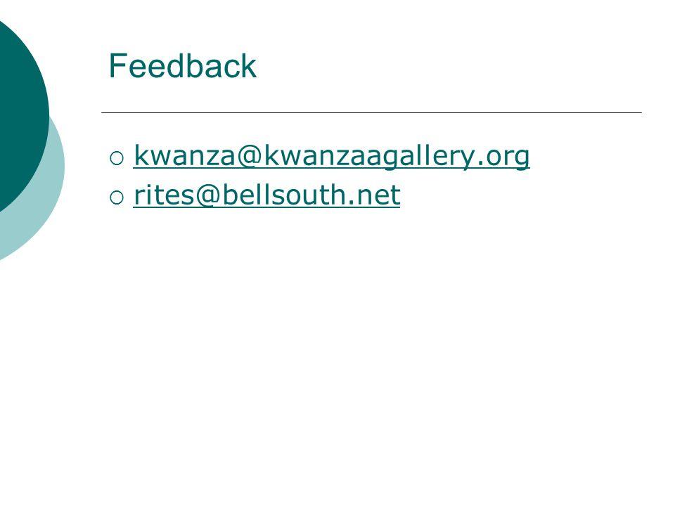 Feedback  kwanza@kwanzaagallery.org kwanza@kwanzaagallery.org  rites@bellsouth.net rites@bellsouth.net