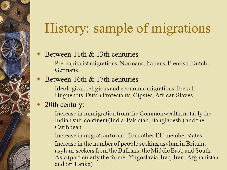 History: sample of migrations  Between 11th & 13th centuries – Pre-capitalist migrations: Normans, Italians, Flemish, Dutch, Germans.