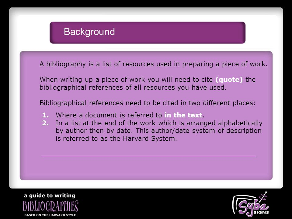 Background A bibliography is a list of resources used in preparing a piece of work.