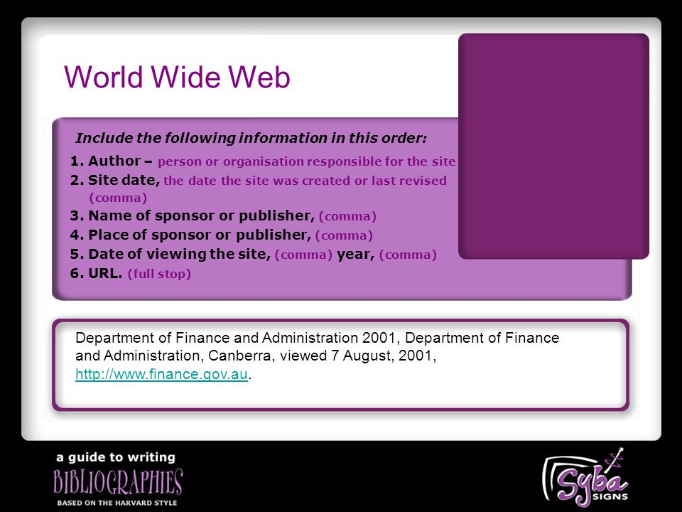World Wide Web Include the following information in this order: Department of Finance and Administration 2001, Department of Finance and Administration, Canberra, viewed 7 August, 2001, http://www.finance.gov.auhttp://www.finance.gov.au.
