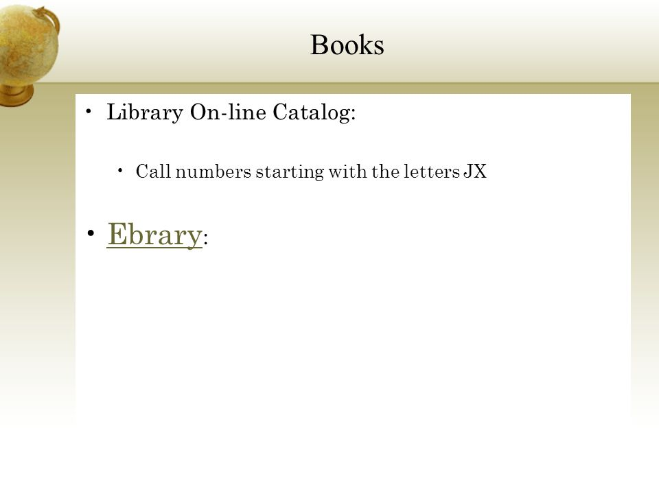 Library On-line Catalog: Call numbers starting with the letters JX Ebrary :Ebrary Books