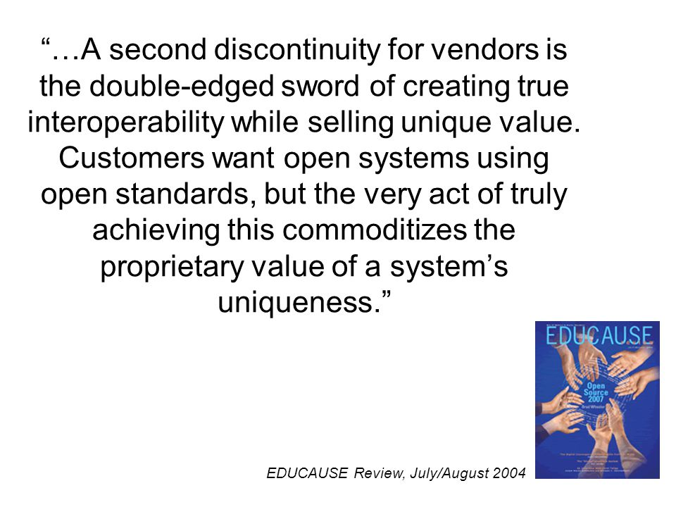 …A second discontinuity for vendors is the double-edged sword of creating true interoperability while selling unique value.