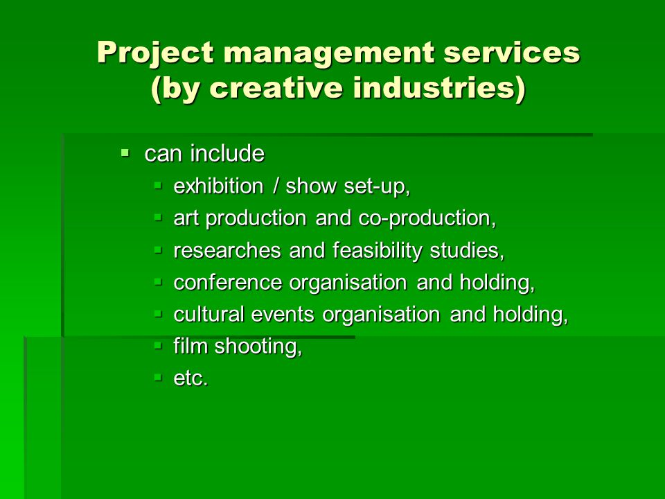 Project management services (by creative industries)  can include  exhibition / show set-up,  art production and co-production,  researches and fe