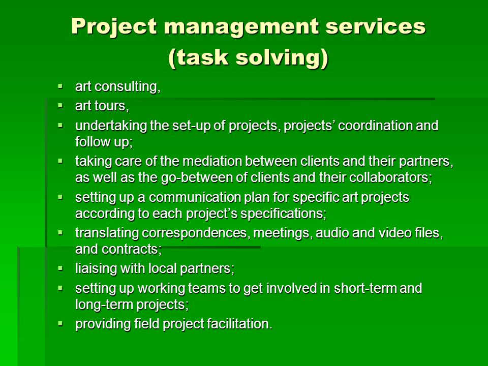 Project management services (task solving)  art consulting,  art tours,  undertaking the set-up of projects, projects' coordination and follow up;