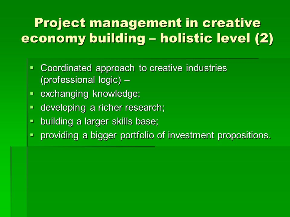 Project management in creative economy building – holistic level (2)  Coordinated approach to creative industries (professional logic) –  exchanging
