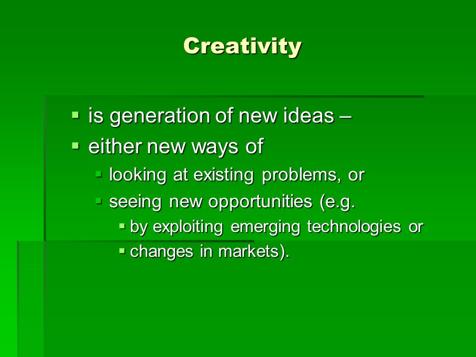 Creativity iiiis generation of new ideas – eeeeither new ways of llllooking at existing problems, or sssseeing new opportunities (e.g.