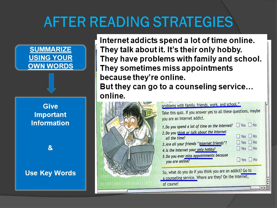 Give Important Information & Use Key Words SUMMARIZE USING YOUR OWN WORDS AFTER READING STRATEGIES Internet addicts spend a lot of time online.
