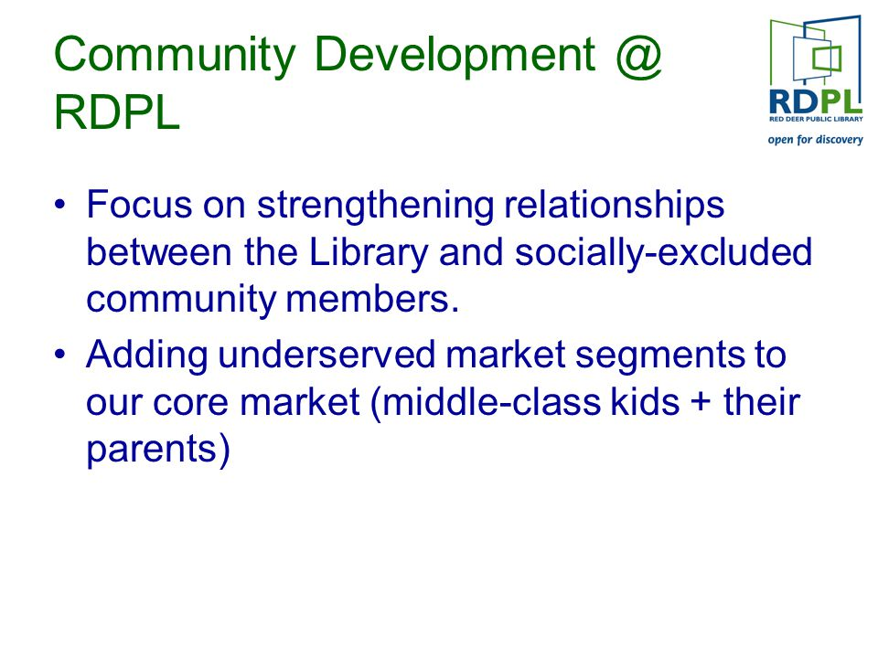 Community Development @ RDPL Focus on strengthening relationships between the Library and socially-excluded community members.