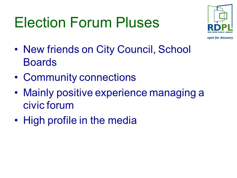 Election Forum Pluses New friends on City Council, School Boards Community connections Mainly positive experience managing a civic forum High profile in the media