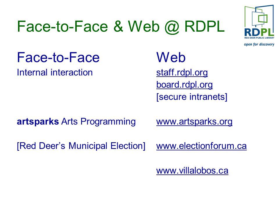 Face-to-Face & Web @ RDPL Face-to-FaceWeb Internal interactionstaff.rdpl.org board.rdpl.org [secure intranets] artsparks Arts Programmingwww.artsparks.org [Red Deer's Municipal Election]www.electionforum.ca www.villalobos.ca