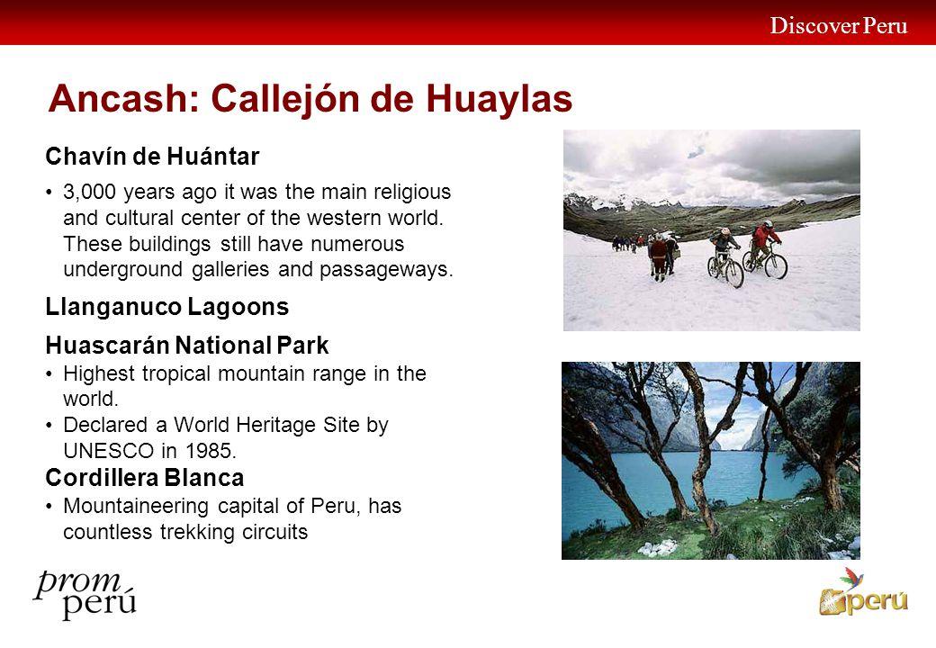 Discover Peru 15 Ancash: Callejón de Huaylas Chavín de Huántar 3,000 years ago it was the main religious and cultural center of the western world. The