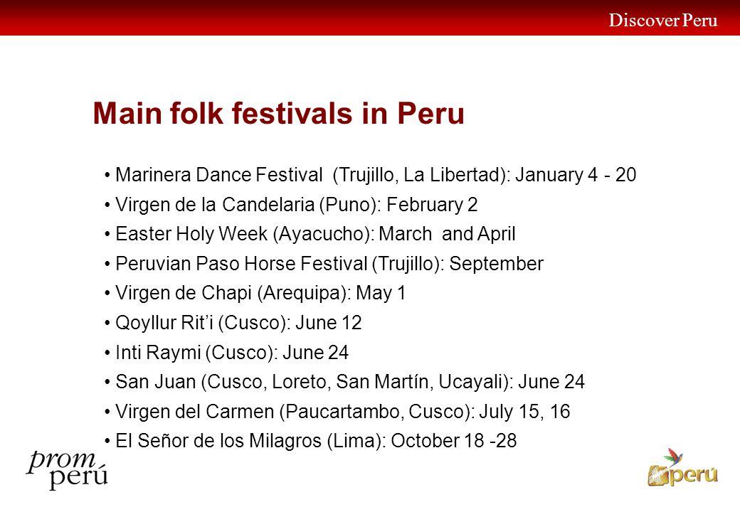 Discover Peru 29 Main folk festivals in Peru Marinera Dance Festival (Trujillo, La Libertad): January 4 - 20 Virgen de la Candelaria (Puno): February