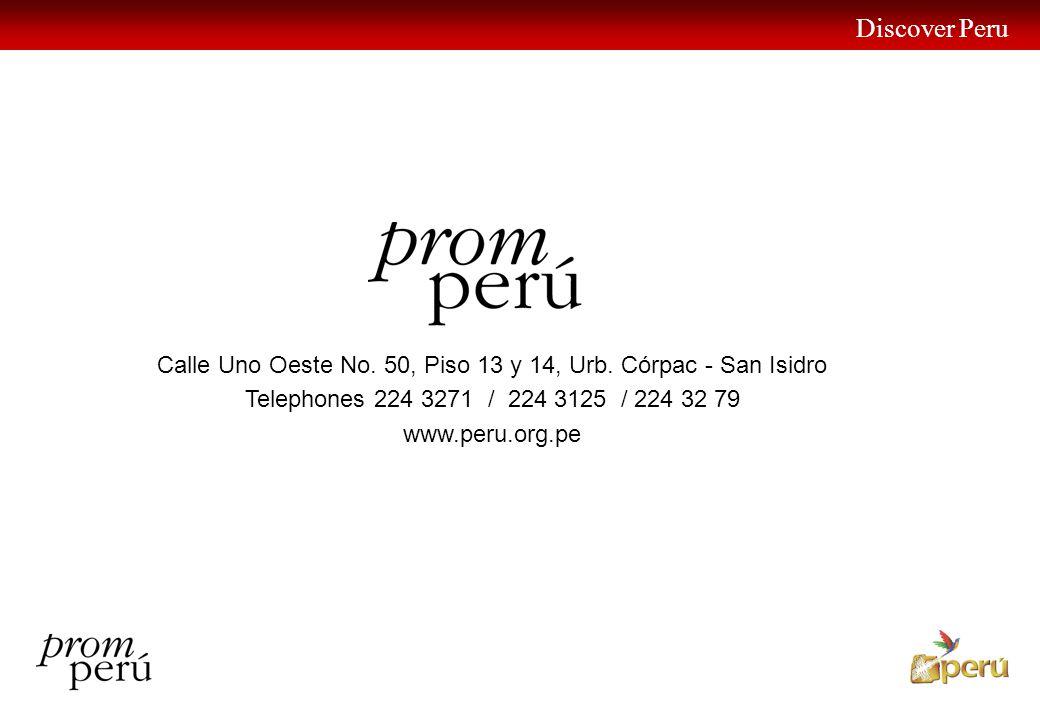 Discover Peru 30 Calle Uno Oeste No. 50, Piso 13 y 14, Urb. Córpac - San Isidro Telephones 224 3271 / 224 3125 / 224 32 79 www.peru.org.pe
