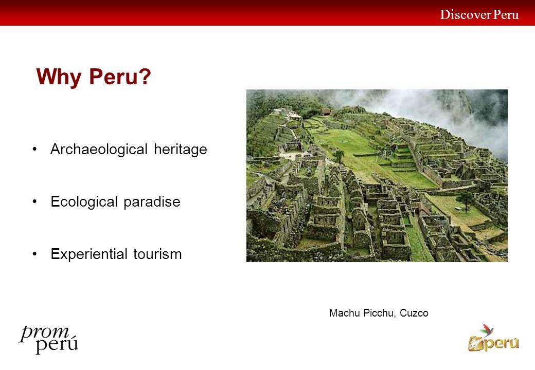 Discover Peru 7 Why Peru? Archaeological heritage Ecological paradise Experiential tourism Machu Picchu, Cuzco