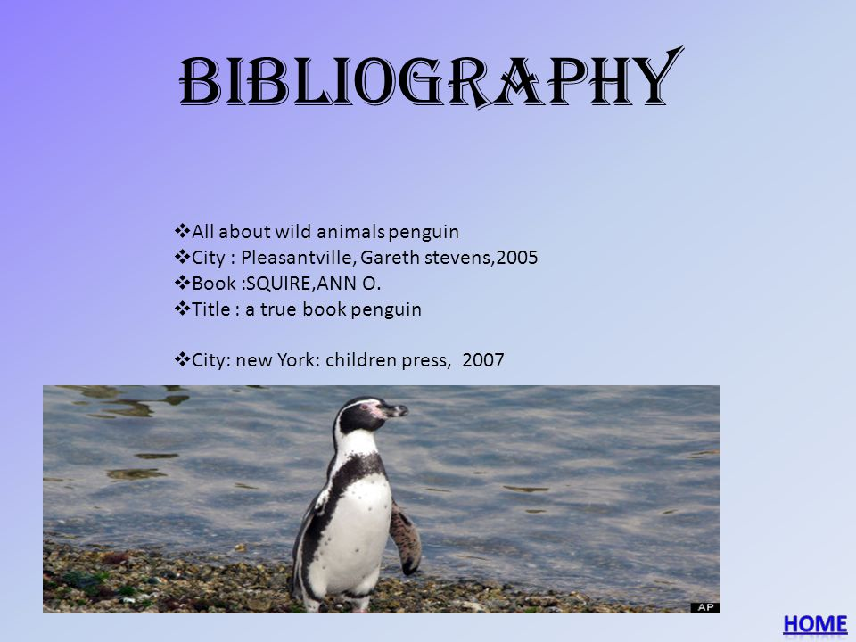 Bibliography  All about wild animals penguin  City : Pleasantville, Gareth stevens,2005  Book :SQUIRE,ANN O.  Title : a true book penguin  City: