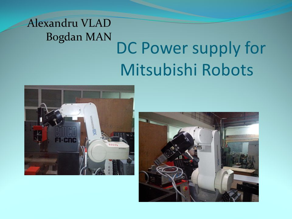 DC Power supply for Mitsubishi Robots Alexandru VLAD Bogdan MAN