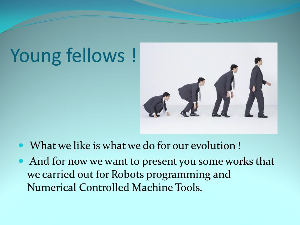 Young fellows ! What we like is what we do for our evolution ! And for now we want to present you some works that we carried out for Robots programmin