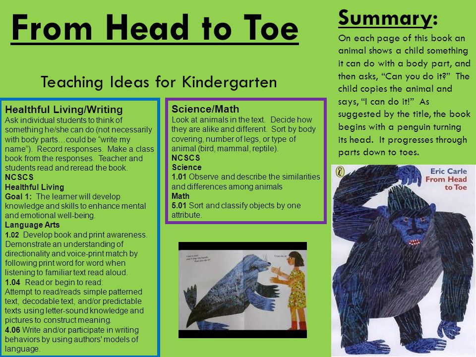 From Head to Toe Summary: On each page of this book an animal shows a child something it can do with a body part, and then asks, Can you do it? The child copies the animal and says, I can do it! As suggested by the title, the book begins with a penguin turning its head.
